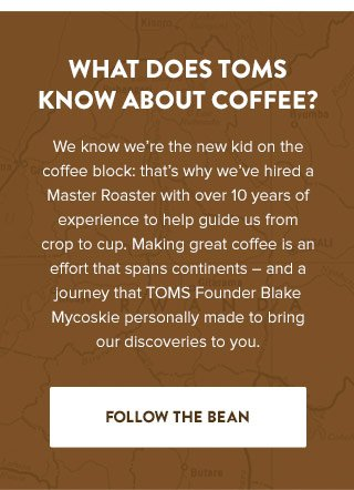 What does TOMS know about coffee? Follow the bean