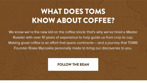 What does TOMS know about coffee? Follow the bean.