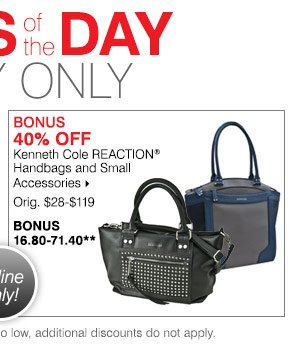 Bonus 40% OFF Kenneth Cole REACTION® Handbags and small accessories. Orig. $28-$119. Bonus 16.80-71.40. Shop Now
