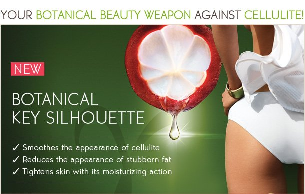 YOUR BOTANICAL BEAUTY WEAPON AGAINST CELLULITE!