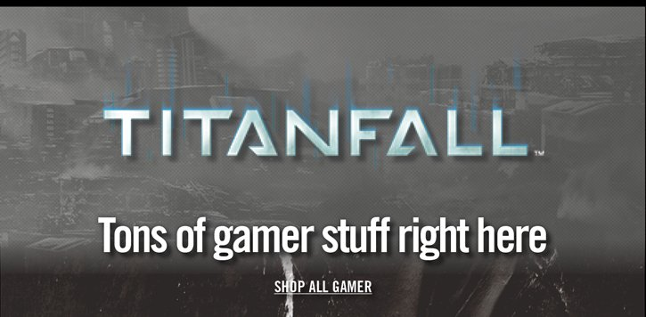 TITANFALL - TONS OF GAMER STUFF RIGHT HERE