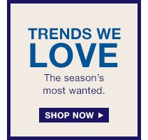 TRENDS WE LOVE | SHOP NOW