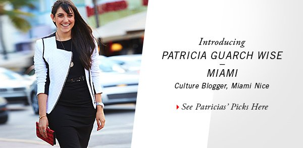 Introducing PATRICIA GUARCH WISE - MIAMI Culture Blogger, Miami Nice // See Patricia's Picks Here