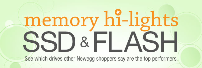 MEMORY HI-LIGHTS SSD & FLASH See which drives other Newegg shoppers say are the top performers.