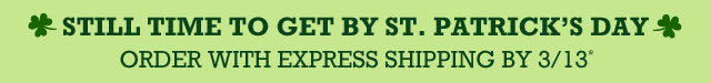 spChoose Express Shipping for gifts by St. Patrick's Day!