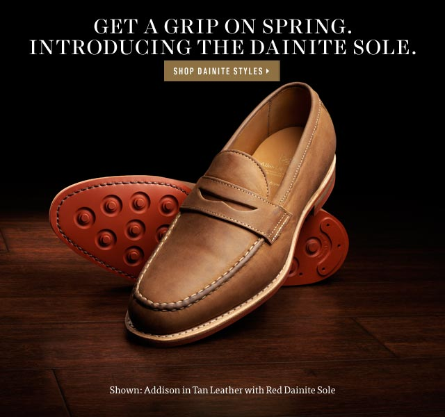 Get A Grip On Spring. Introducing The Dainite Sole. Shop Now >