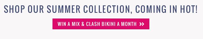 Win a Mix and Clash Bikini a Month