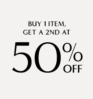 EMAIL EXCLUSIVE | BUY 1 ITEM, GET A 2ND AT 50% OFF