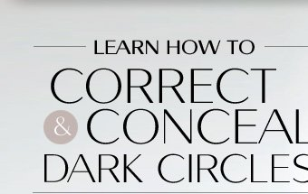 LEARN HOW TO CORRECT & CONCEAL DARK CIRCLES