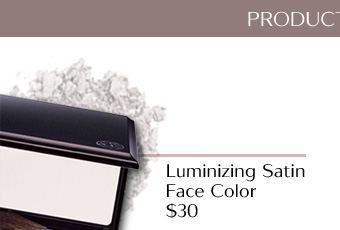 PRODUCTS FEATURED  Luminizing Satin Face Color $30