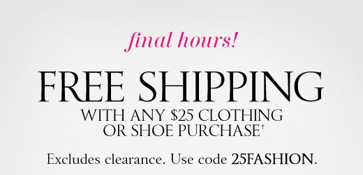 Final Hours! Free Shipping With $25 Clothing Or Shoe Purchase