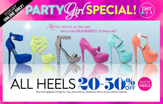 Today Online Only Tuesday Shoesday 3/11/2014: All Heels 20 - 50% Off. Discount applied in bag for regular priced items; clearance items are priced as marked. Prices may vary in store and online. SHOP HEELS