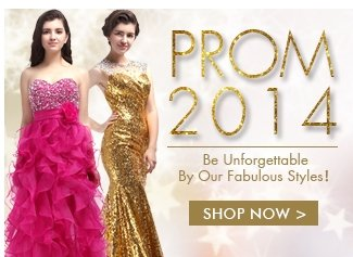 PROM 2014 BE UNFORGETTABLE BY OUR FABULOUS STYLES SHOP NOW