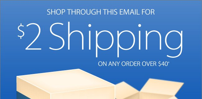 $2 Shipping On Any Order Over $40* - Shop Now