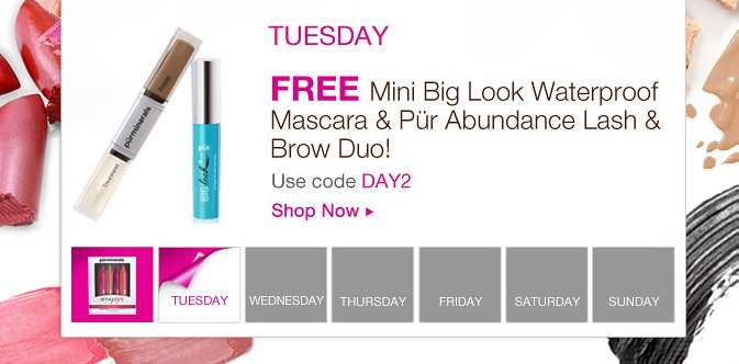 TUESDAY: Free Mini Big Look Waterproof Mascara and Pür Abundance Lash & Brow Duo! Use code DAY2.