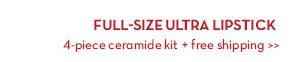 FULL-SIZE ULTRA LIPSTICK. 4-piece ceramide kit + free shipping.