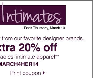 Plus, save an extra 20% off regular and sale price ladies' intimate apparel** Promo code MARCH4HER14. Print coupon.