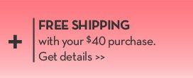 FREE SHIPPING with your $40 purchase. Get details.