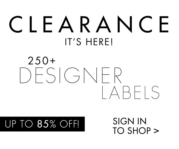 CLEARANCE: UP TO 85% OFF 250+ DESIGNERS