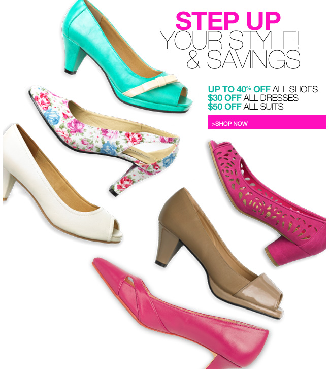step up your style and savings - up to 40 percent off all shoes - $30 off all dresses - $50 off all suits - shop now