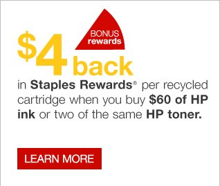 $4 back in Staples Rewards per recycled cartridge when you buy $60 of HP ink or two of the same HP toner. Learn more.