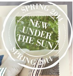 SPRING 2014 | NEW UNDER THE SUN | SPRING 2014