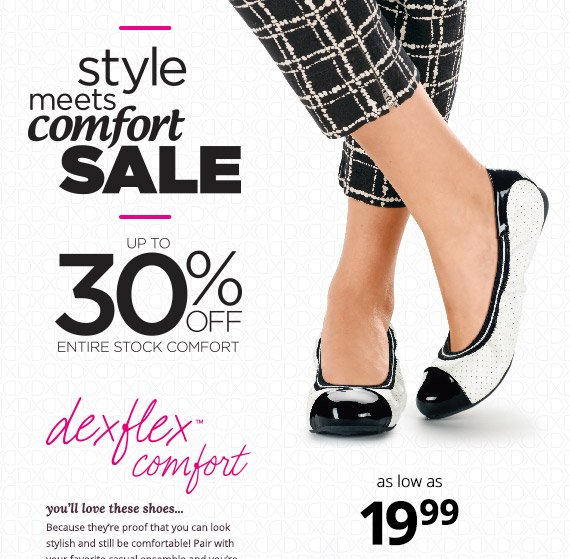 Style meets comfort sale - up to 30% off entire stock comfort!