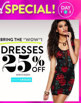 Today Online Only: Dresses 25% Off select styles. SHOP DRESSES