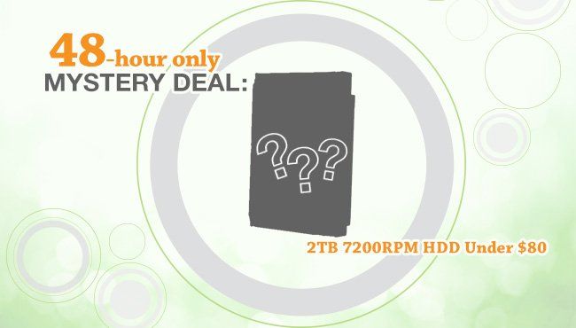 48 hour only mystery deals: 2TB 7200RPM HDD under 80usd.