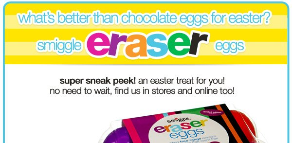 what's better than chocolate eggs for easter? smiggle eraser eggs - super sneak peek! an easter treat for you! no need to wait, find us in stores and online too!