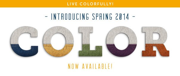 Live Colorfully! Introducing Spring 2014 - Now Available!