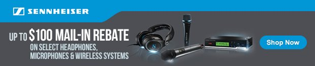 Up to $100 Mail-in Rebate on Sennheiser Headphones, Microphones, Wireless Systems