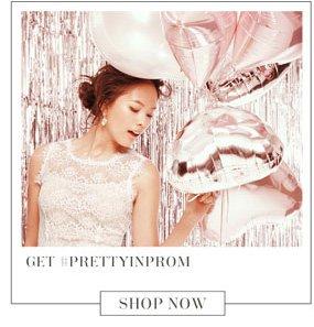 Get #PRETTYINPROM Shop Now