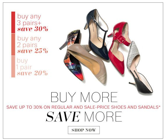 Buy More Save More. Save up to 30% on Regular and Sale-Price Shoes and Sandals*. Shop Now