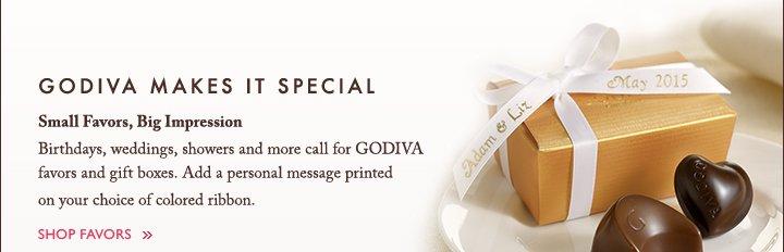 GODIVA MAKES IT SPECIAL Small Favors, Big Impression | SHOP FAVORS