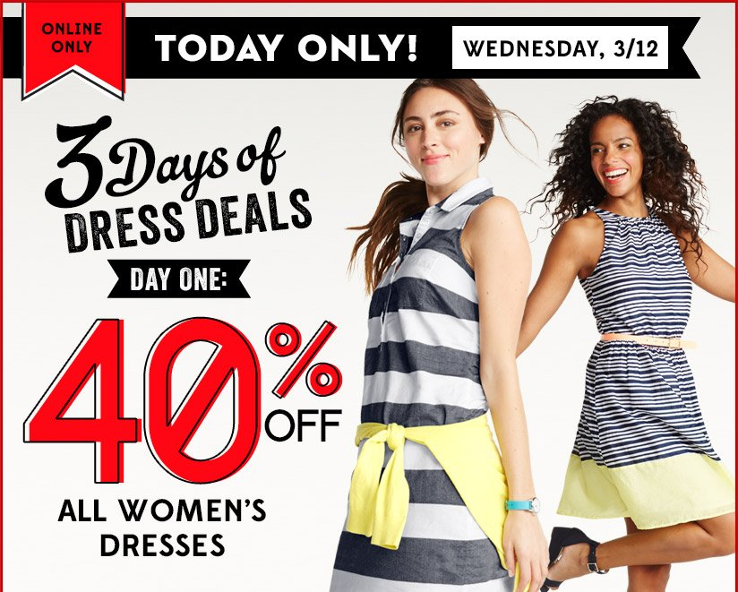 ONLINE ONLY | TODAY ONLY! WEDNESDAY, 3/12  3 DAYS OF DRESS DEALS | DAY ONE: 40% OFF ALL WOMEN'S DRESSES