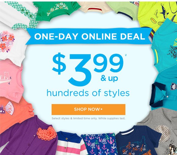One-Day Online Deal. $3.99 & up(2). Hundreds of styles. Shop Now. Select styles & limited time only. While supplies last.