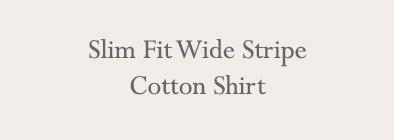 Slim Fit Wide Stripe Cotton Shirt