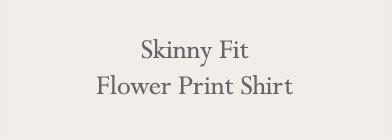 Skinny Fit Flower Print Shirt