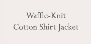 Waffle-Knit Cotton Shirt Jacket