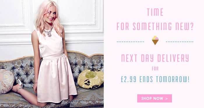 Next day delivery for £2.99 ends tomorrow!