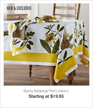 NEW & EXCLUSIVE - Bunny Botanical Print Linens - Starting at $19.95
