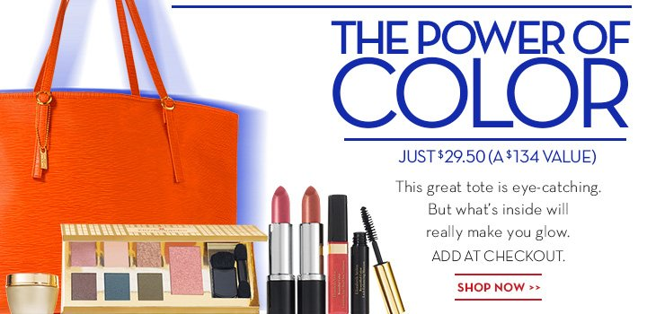 THE POWER OF COLOR. JUST $29.50 (A $134 VALUE). This great tote is eye-catching. But what's inside will really make you glow. ADD AT CHECKOUT. SHOP NOW.