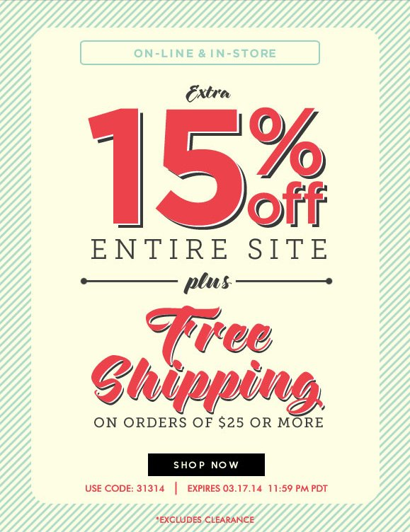 On-line & In-Store Sale! Use Code 31314 and Enjoy an Extra 15% OFF Entire Site · Hurry, Shop Now and SAVE!
