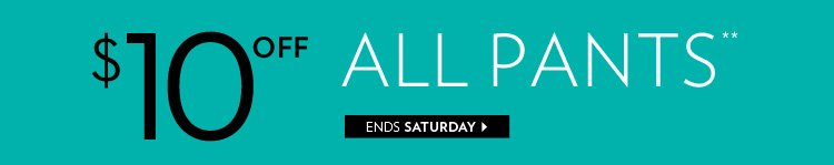 $10 off all pants**