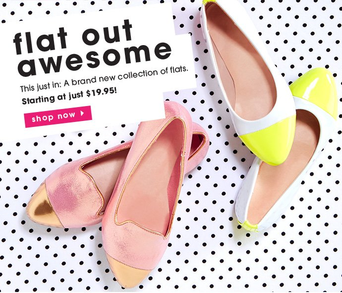 Flat Out Awesome Shoes Starting At $19.95.