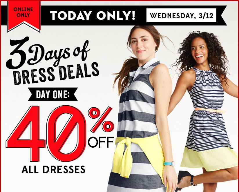 ONLINE ONLY | TODAY ONLY! WEDNESDAY 3/12 | 3 Days of Dress Deals | DAY ONE: 40% OFF ALL DRESSES