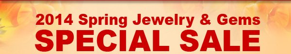 2014 Spring Jewelry & Gems SPECIAL SALE + Your Special Coupon Code