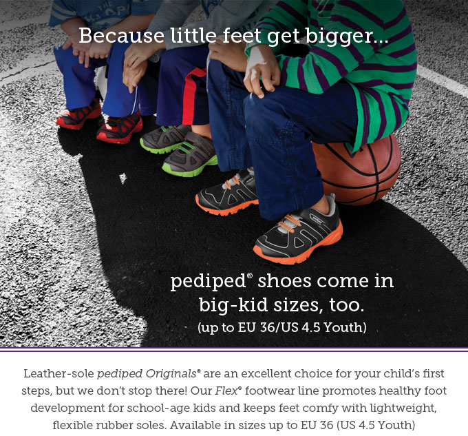 Because little feet get bigger...pediped shoes come in big-kid sizes, too. (Up to EU 36/US 4.5 Youth)