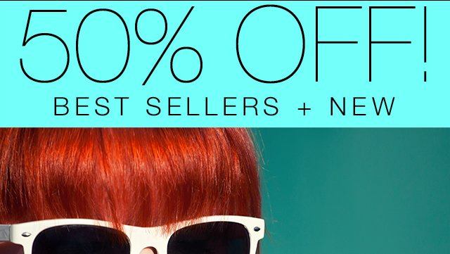 50% Off! Best Sellers + New